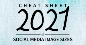 Cheat Sheet 2021 Social Media Image Sizes